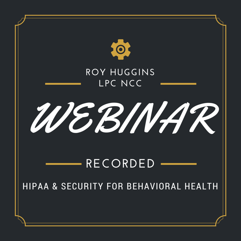 ClinicTracker EHR recorded webinar on HIPAA & Security for Behavioral Health featuring Roy Huggins LPC NCC